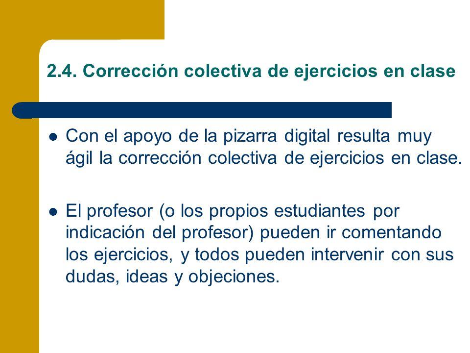 2.4. Corrección colectiva de ejercicios en clase Con el apoyo de la pizarra digital resulta muy ágil la corrección colectiva de ejercicios en clase. E
