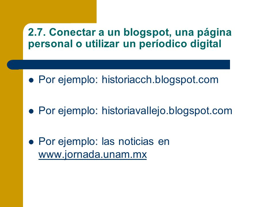 2.7. Conectar a un blogspot, una página personal o utilizar un períodico digital Por ejemplo: historiacch.blogspot.com Por ejemplo: historiavallejo.bl