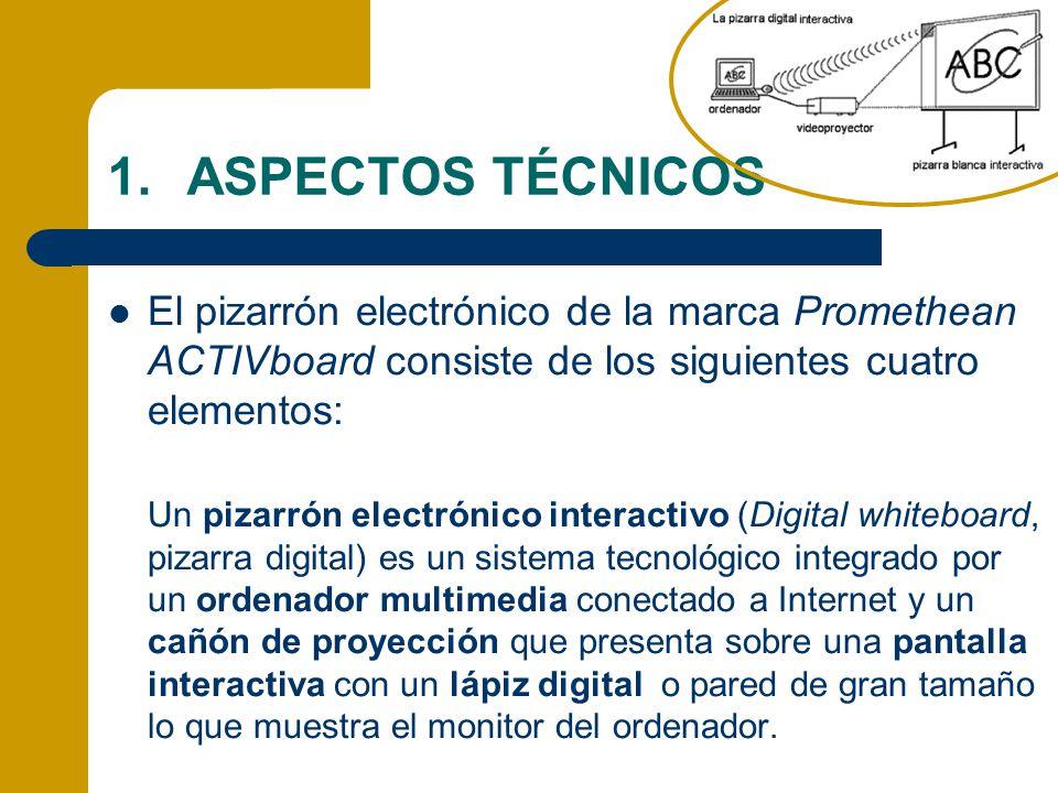 1.ASPECTOS TÉCNICOS El pizarrón electrónico de la marca Promethean ACTIVboard consiste de los siguientes cuatro elementos: Un pizarrón electrónico int