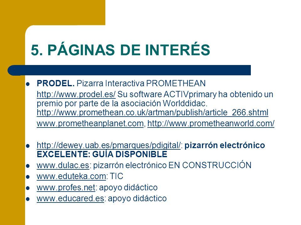 5. PÁGINAS DE INTERÉS PRODEL. Pizarra Interactiva PROMETHEAN http://www.prodel.es/http://www.prodel.es/ Su software ACTIVprimary ha obtenido un premio