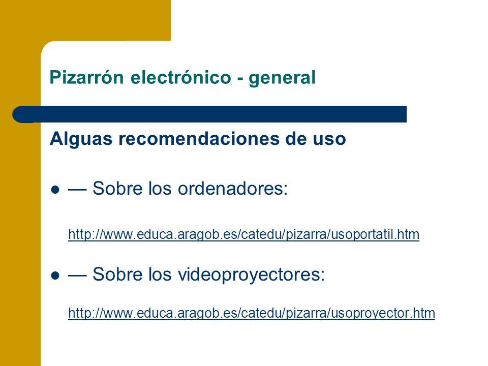 Alguas recomendaciones de uso Sobre los ordenadores: http://www.educa.aragob.es/catedu/pizarra/usoportatil.htm Sobre los videoproyectores: http://www.