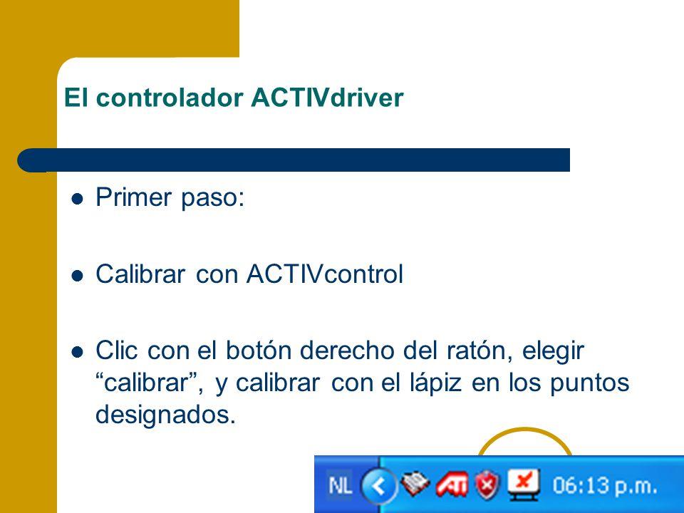 El controlador ACTIVdriver Primer paso: Calibrar con ACTIVcontrol Clic con el botón derecho del ratón, elegir calibrar, y calibrar con el lápiz en los