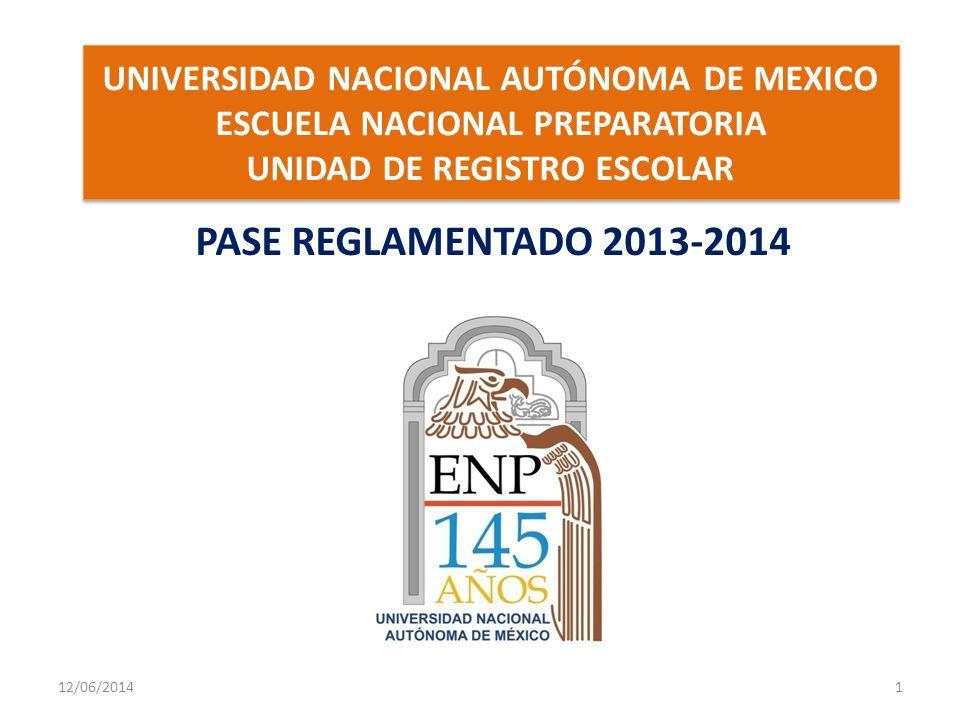 UNIVERSIDAD NACIONAL AUTÓNOMA DE MEXICO ESCUELA NACIONAL PREPARATORIA UNIDAD DE REGISTRO ESCOLAR PASE REGLAMENTADO 2013-2014 12/06/20141
