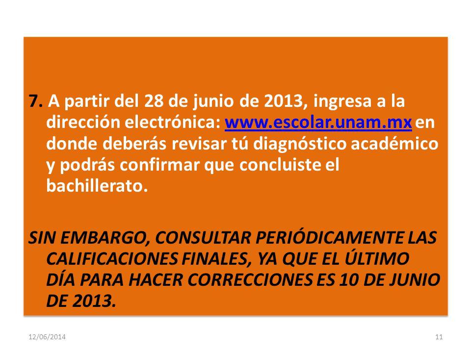 12/06/201411 7. A partir del 28 de junio de 2013, ingresa a la dirección electrónica: www.escolar.unam.mx en donde deberás revisar tú diagnóstico acad