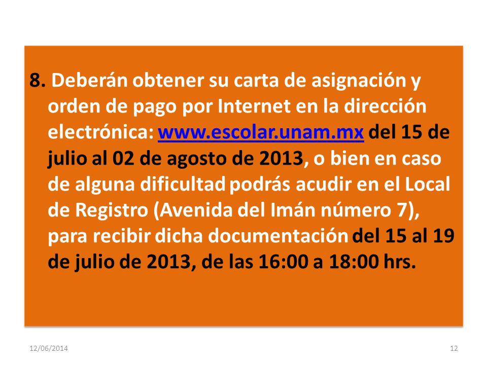 8. Deberán obtener su carta de asignación y orden de pago por Internet en la dirección electrónica: www.escolar.unam.mx del 15 de julio al 02 de agost