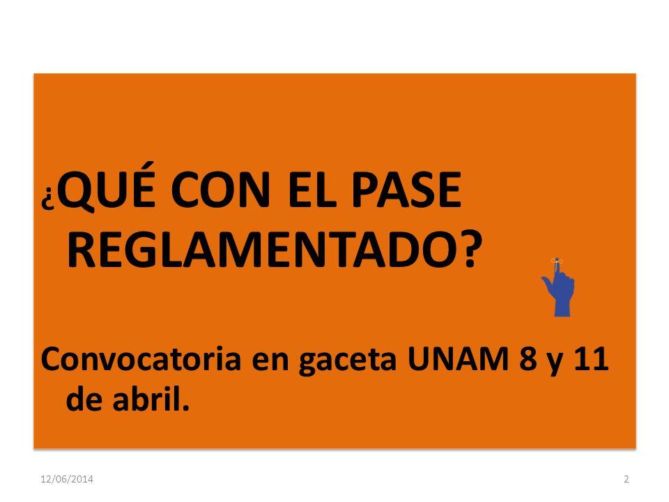¿ QUÉ CON EL PASE REGLAMENTADO? Convocatoria en gaceta UNAM 8 y 11 de abril. ¿ QUÉ CON EL PASE REGLAMENTADO? Convocatoria en gaceta UNAM 8 y 11 de abr