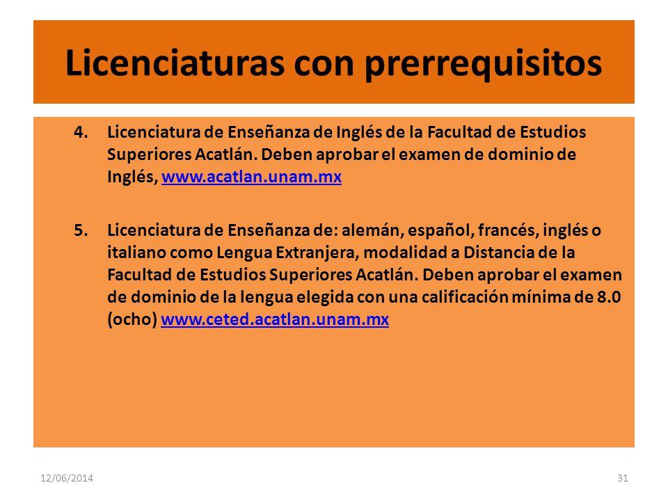 12/06/201431 Licenciaturas con prerrequisitos 4.Licenciatura de Enseñanza de Inglés de la Facultad de Estudios Superiores Acatlán.