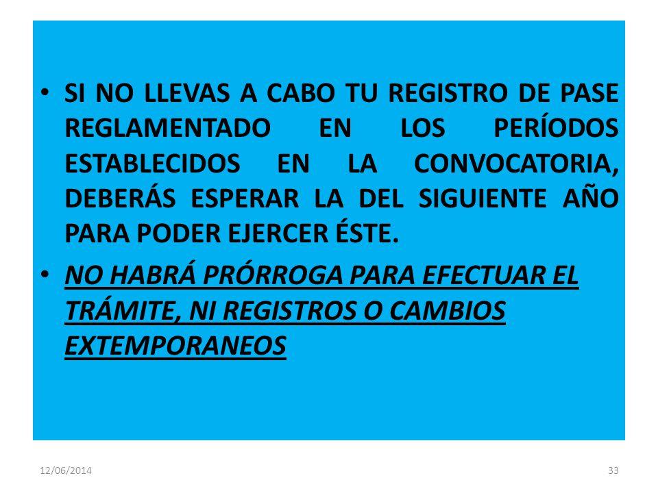 12/06/201433 SI NO LLEVAS A CABO TU REGISTRO DE PASE REGLAMENTADO EN LOS PERÍODOS ESTABLECIDOS EN LA CONVOCATORIA, DEBERÁS ESPERAR LA DEL SIGUIENTE AÑO PARA PODER EJERCER ÉSTE.