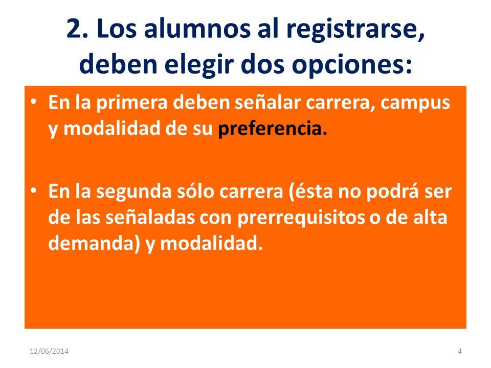 2. Los alumnos al registrarse, deben elegir dos opciones: En la primera deben señalar carrera, campus y modalidad de su preferencia. En la segunda sól