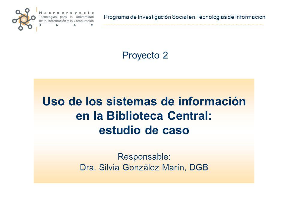 Uso de los sistemas de información en la Biblioteca Central: estudio de caso Responsable: Dra.