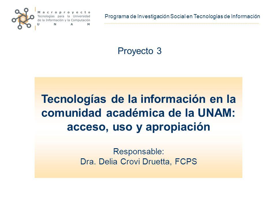 Tecnologías de la información en la comunidad académica de la UNAM: acceso, uso y apropiación Responsable: Dra.