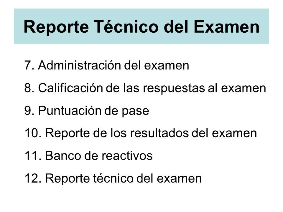 Reporte Técnico del Examen 7. Administración del examen 8. Calificación de las respuestas al examen 9. Puntuación de pase 10. Reporte de los resultado