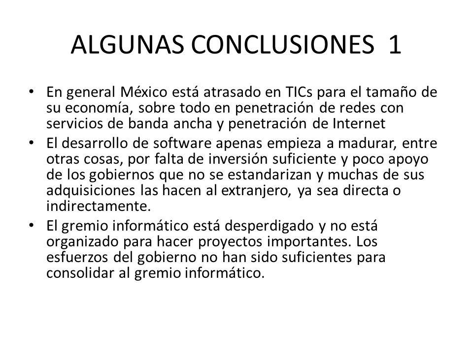 ALGUNAS CONCLUSIONES 1 En general México está atrasado en TICs para el tamaño de su economía, sobre todo en penetración de redes con servicios de band