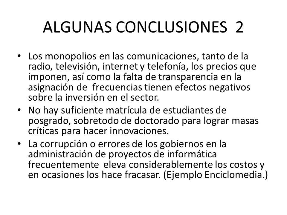 ALGUNAS CONCLUSIONES 2 Los monopolios en las comunicaciones, tanto de la radio, televisión, internet y telefonía, los precios que imponen, así como la