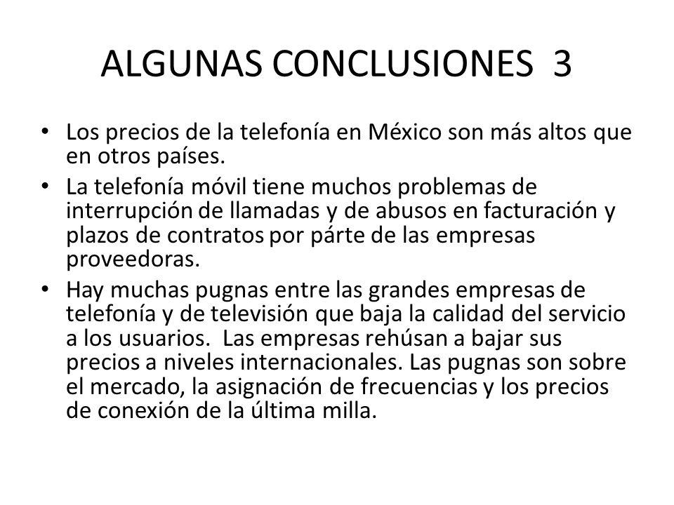 ALGUNAS CONCLUSIONES 3 Los precios de la telefonía en México son más altos que en otros países. La telefonía móvil tiene muchos problemas de interrupc