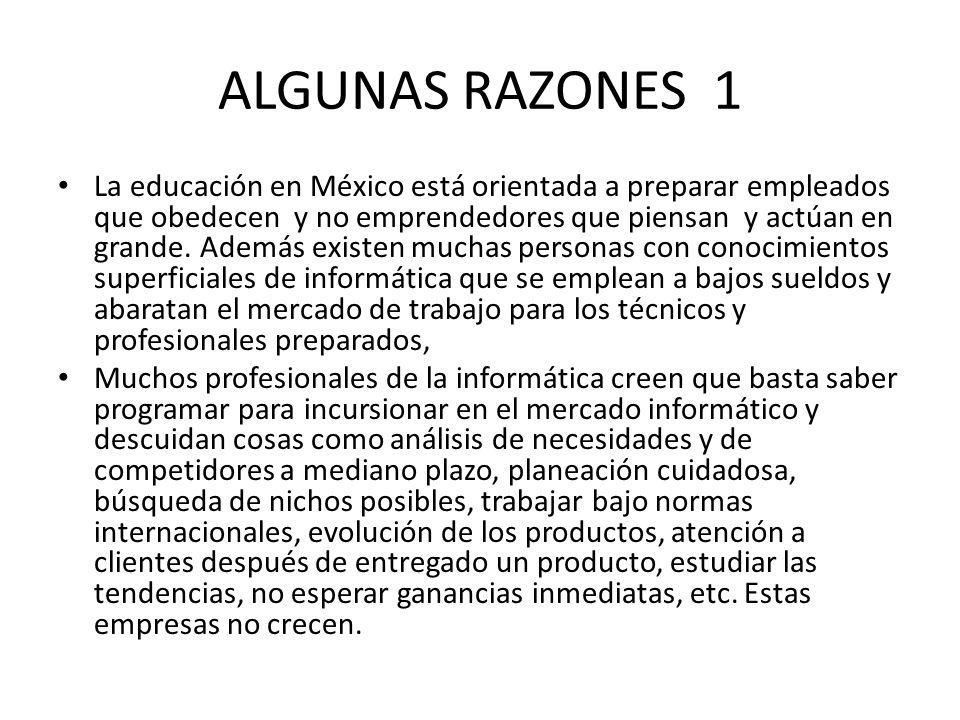 ALGUNAS RAZONES 1 La educación en México está orientada a preparar empleados que obedecen y no emprendedores que piensan y actúan en grande. Además ex