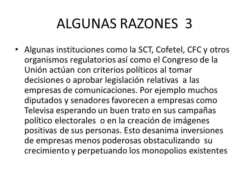 ALGUNAS RAZONES 3 Algunas instituciones como la SCT, Cofetel, CFC y otros organismos regulatorios así como el Congreso de la Unión actúan con criterio
