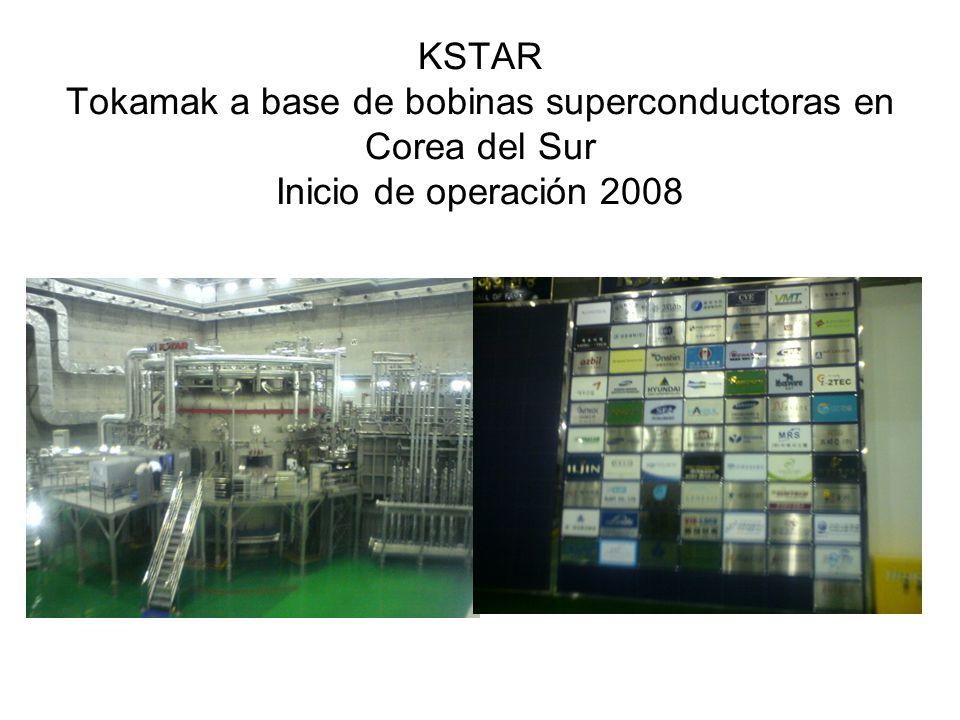 KSTAR Tokamak a base de bobinas superconductoras en Corea del Sur Inicio de operación 2008