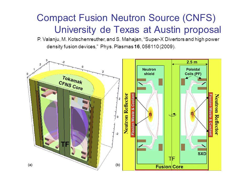 Compact Fusion Neutron Source (CNFS) University de Texas at Austin proposal P. Valanju, M. Kotschenreuther, and S. Mahajan, Super-X Divertors and high