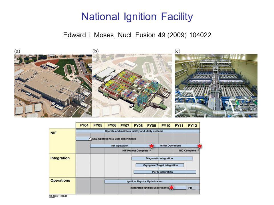National Ignition Facility Edward I. Moses, Nucl. Fusion 49 (2009) 104022