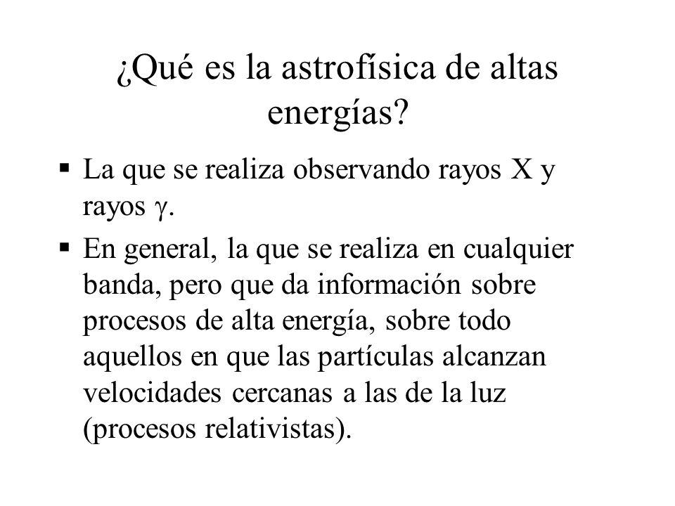 ¿Qué es la astrofísica de altas energías? La que se realiza observando rayos X y rayos n general, la que se realiza en cualquier banda, pero que da in
