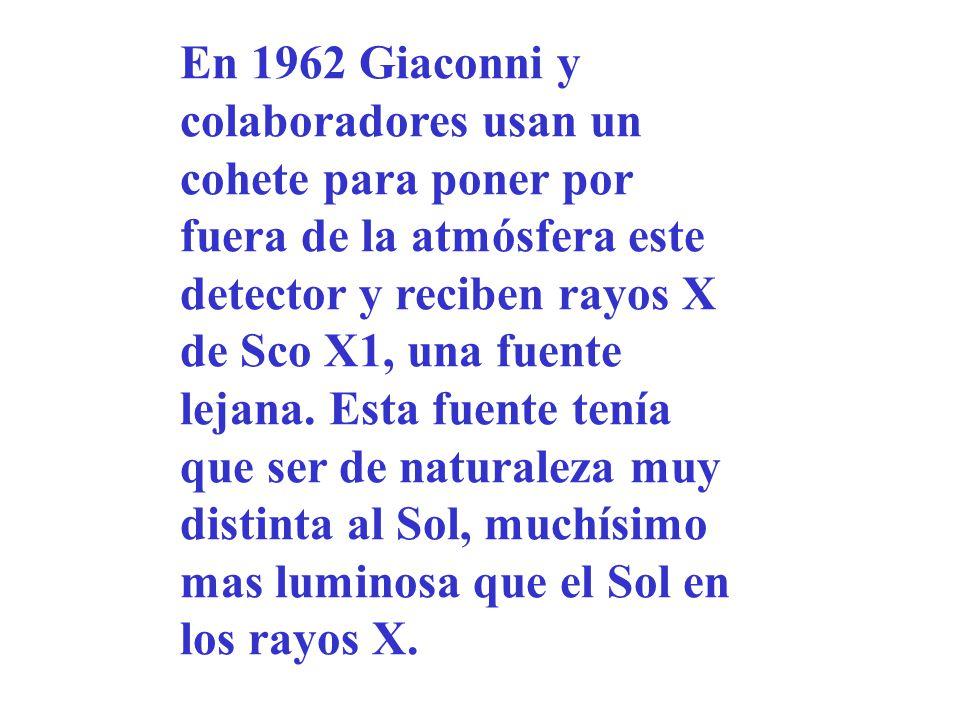En 1962 Giaconni y colaboradores usan un cohete para poner por fuera de la atmósfera este detector y reciben rayos X de Sco X1, una fuente lejana.