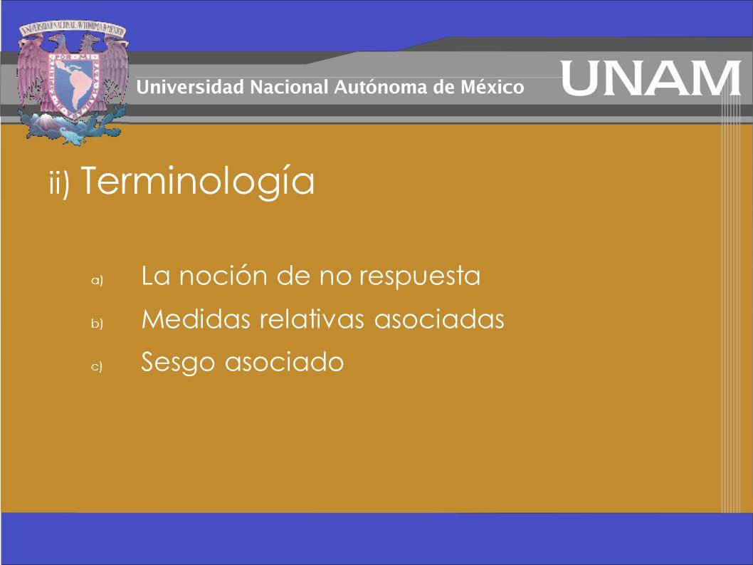 ii) Terminología a) La noción de no respuesta b) Medidas relativas asociadas c) Sesgo asociado