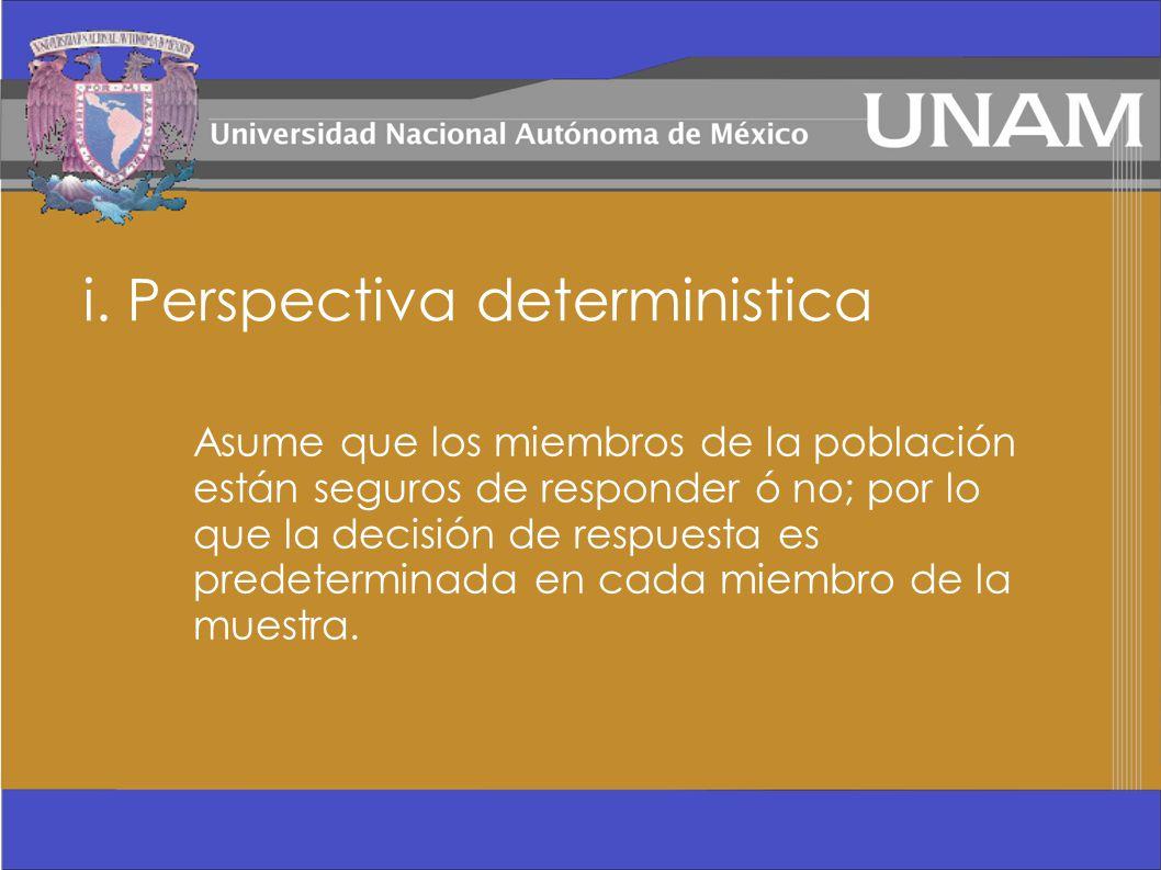 i. Perspectiva deterministica Asume que los miembros de la población están seguros de responder ó no; por lo que la decisión de respuesta es predeterm