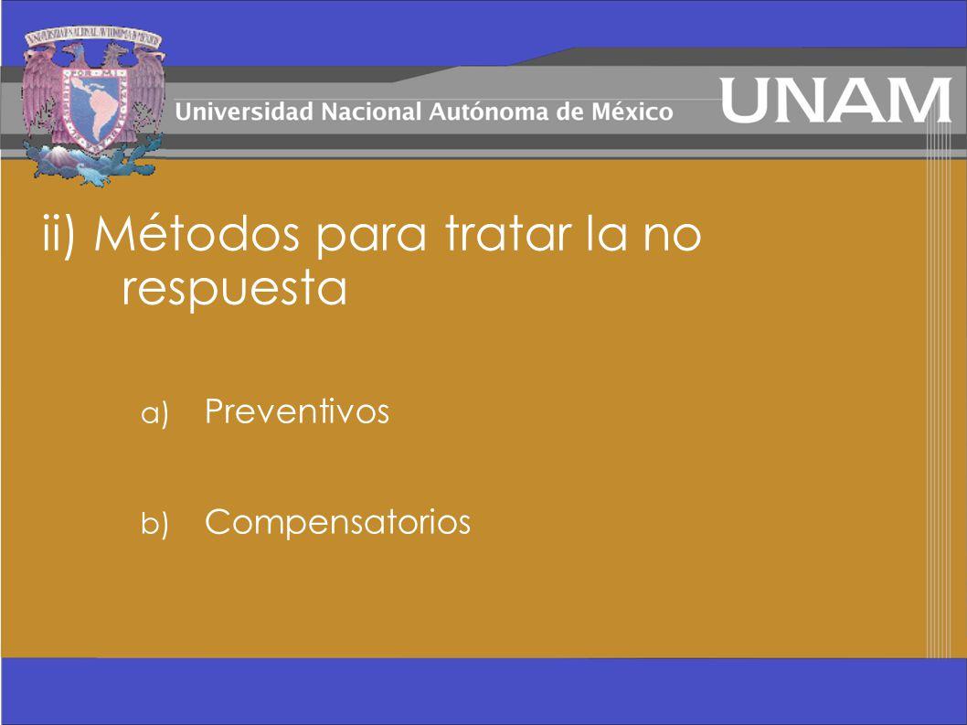 ii) Métodos para tratar la no respuesta a) Preventivos b) Compensatorios