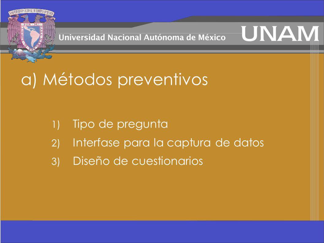 a) Métodos preventivos 1) Tipo de pregunta 2) Interfase para la captura de datos 3) Diseño de cuestionarios