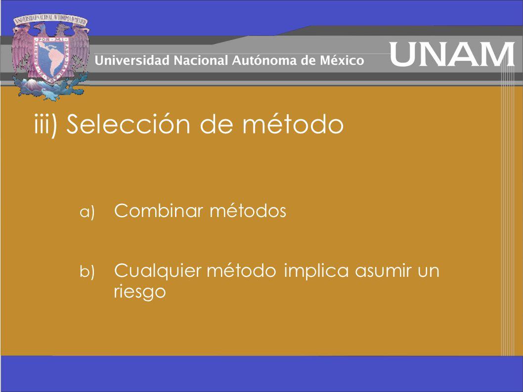 iii) Selección de método a) Combinar métodos b) Cualquier método implica asumir un riesgo