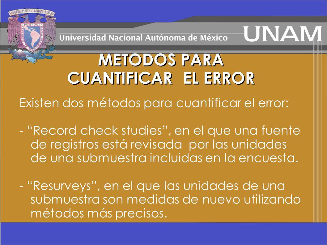 Existen dos métodos para cuantificar el error: - Record check studies, en el que una fuente de registros está revisada por las unidades de una submues