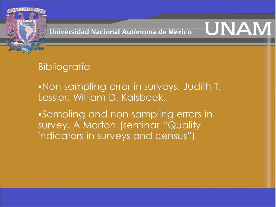 Bibliografía Non sampling error in surveys. Judith T. Lessler, William D. Kalsbeek. Sampling and non sampling errors in survey. A Marton (seminar Qual