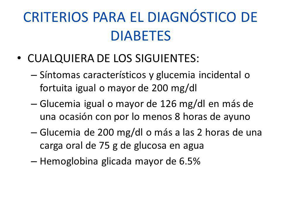 CRITERIOS PARA EL DIAGNÓSTICO DE DIABETES CUALQUIERA DE LOS SIGUIENTES: – Síntomas característicos y glucemia incidental o fortuita igual o mayor de 2