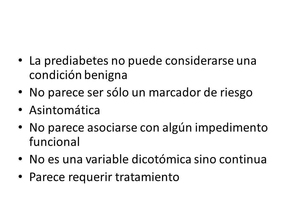 La prediabetes no puede considerarse una condición benigna No parece ser sólo un marcador de riesgo Asintomática No parece asociarse con algún impedim