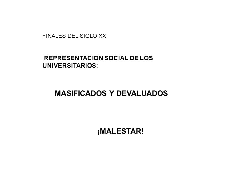 FINALES DEL SIGLO XX: REPRESENTACION SOCIAL DE LOS UNIVERSITARIOS: MASIFICADOS Y DEVALUADOS ¡MALESTAR!