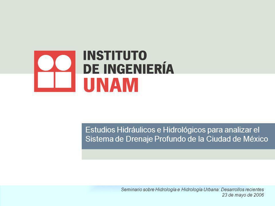 Estudios Hidráulicos e Hidrológicos para analizar el Sistema de Drenaje Profundo de la Ciudad de México Seminario sobre Hidrología e Hidrología Urbana