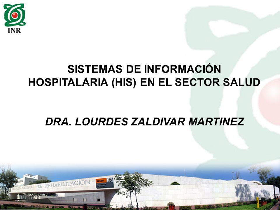 SISTEMAS DE INFORMACIÓN HOSPITALARIA (HIS) EN EL SECTOR SALUD DRA. LOURDES ZALDIVAR MARTINEZ