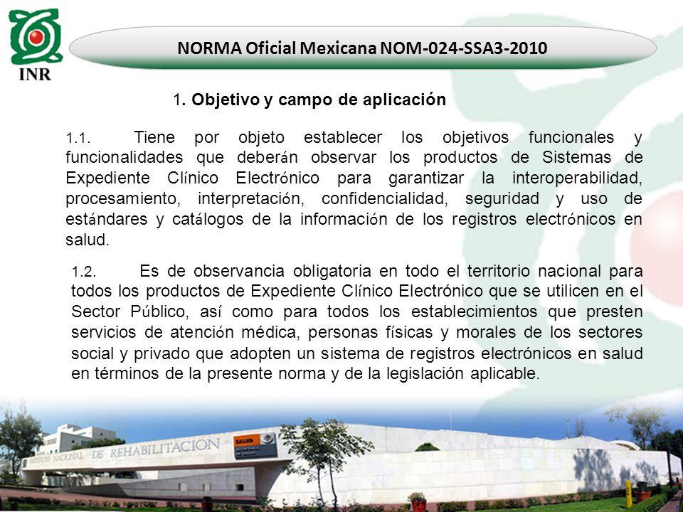 NORMA Oficial Mexicana NOM-024-SSA3-2010 1.1. Tiene por objeto establecer los objetivos funcionales y funcionalidades que deber á n observar los produ