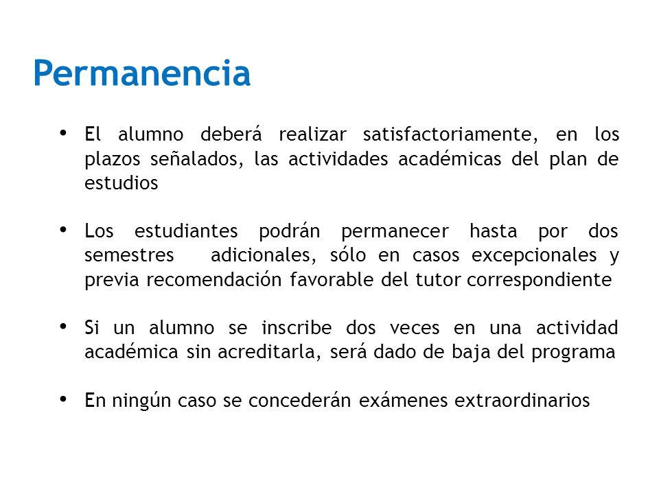 El alumno deberá realizar satisfactoriamente, en los plazos señalados, las actividades académicas del plan de estudios Los estudiantes podrán permanec