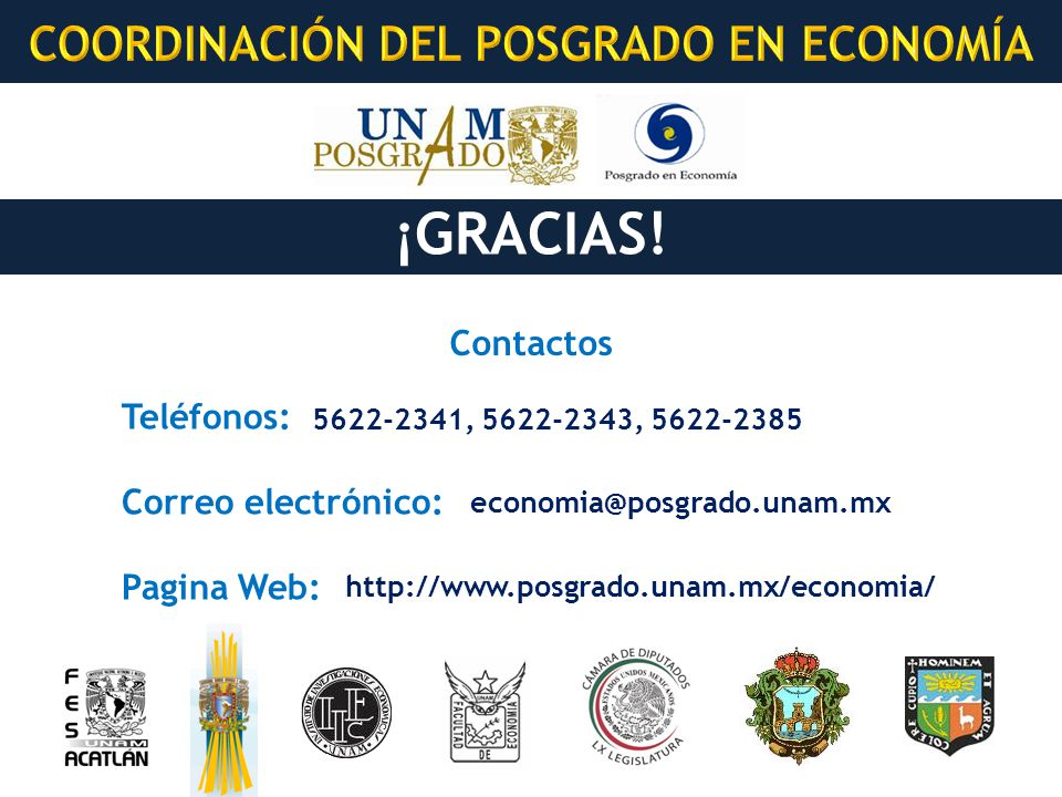 ¡GRACIAS! Contactos Teléfonos: Correo electrónico: Pagina Web: http://www.posgrado.unam.mx/economia/ economia@posgrado.unam.mx 5622-2341, 5622-2343, 5