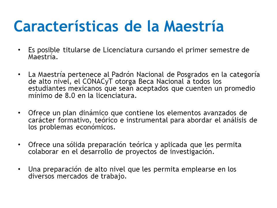 Características de la Maestría Es posible titularse de Licenciatura cursando el primer semestre de Maestría. La Maestría pertenece al Padrón Nacional