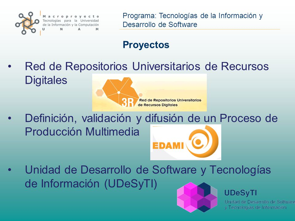 Programa: Tecnologías de la Información y Desarrollo de Software Proyectos Red de Repositorios Universitarios de Recursos Digitales Definición, validación y difusión de un Proceso de Producción Multimedia Unidad de Desarrollo de Software y Tecnologías de Información (UDeSyTI)