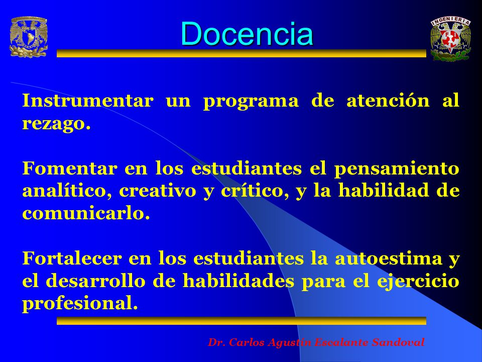 Docencia Dr.Carlos Agustín Escalante Sandoval Instrumentar un programa de atención al rezago.