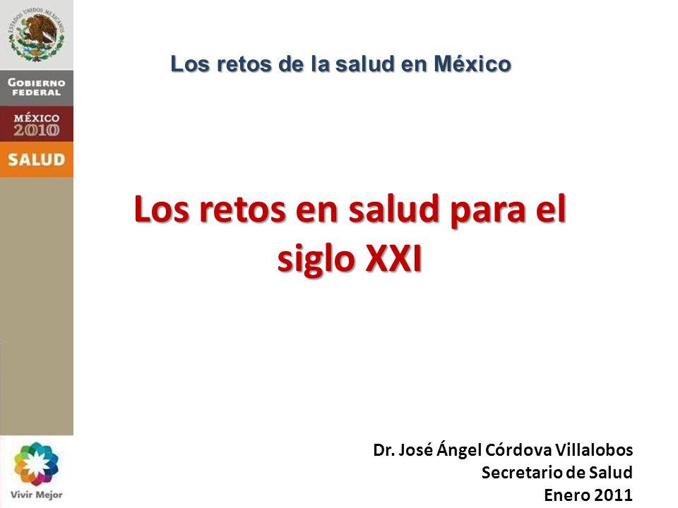 Dr. José Ángel Córdova Villalobos Secretario de Salud Enero 2011 Los retos en salud para el siglo XXI Los retos de la salud en México