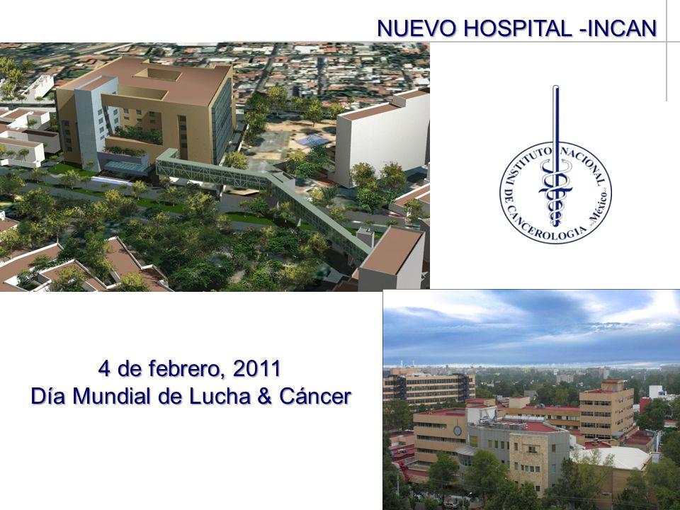 NUEVO HOSPITAL -INCAN NUEVO HOSPITAL -INCAN PERSPECTIVA VISTA EXTERIOR 4 de febrero, 2011 Día Mundial de Lucha & Cáncer