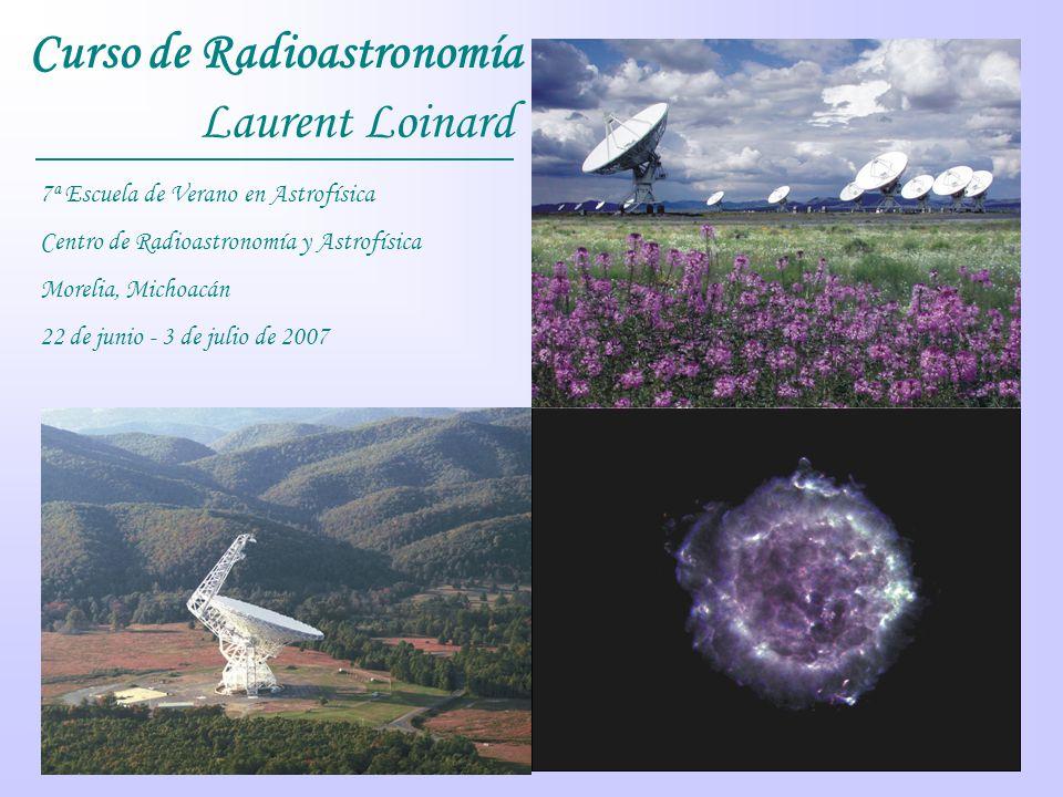 Curso de Radioastronomía 7ª Escuela de Verano en Astrofísica Centro de Radioastronomía y Astrofísica Morelia, Michoacán 22 de junio - 3 de julio de 20