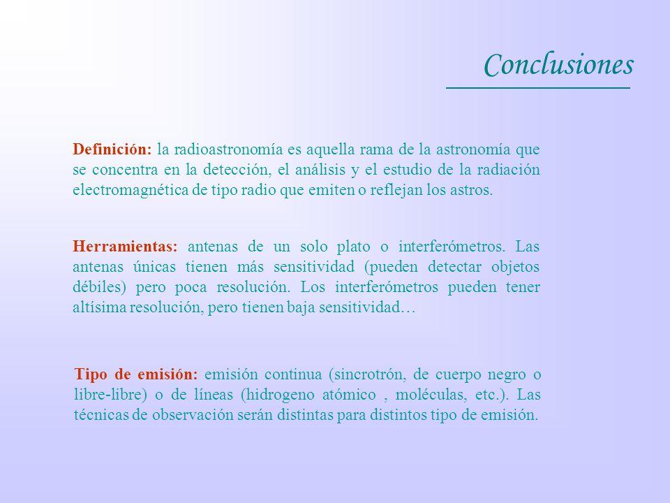 Conclusiones Definición: la radioastronomía es aquella rama de la astronomía que se concentra en la detección, el análisis y el estudio de la radiació