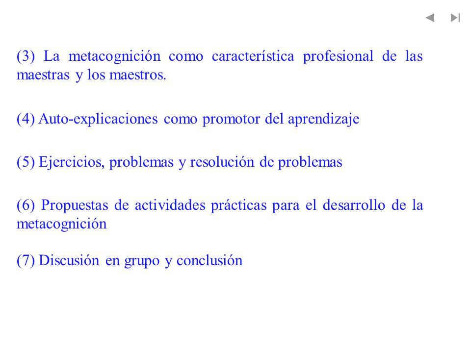 (3) La metacognición como característica profesional de las maestras y los maestros. (4) Auto-explicaciones como promotor del aprendizaje (5) Ejercici