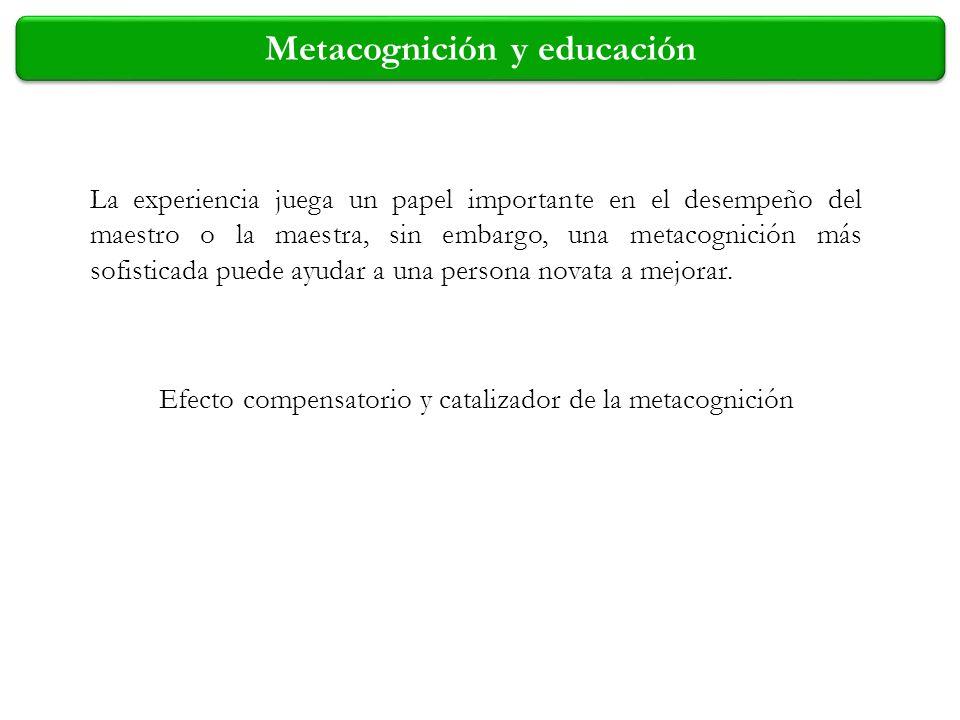 Metacognición y educación La experiencia juega un papel importante en el desempeño del maestro o la maestra, sin embargo, una metacognición más sofist